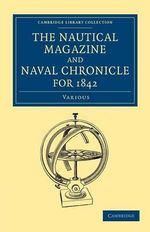 The Nautical Magazine and Naval Chronicle for 1842 : Cambridge Library Collection - The Nautical Magazine - Various