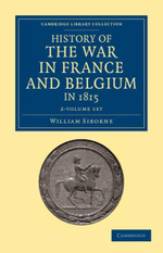 History of the War in France and Belgium, in 1815 2 Volume Set : Containing Minute Details of the Battles of Quatre-Bras, Ligny, Wavre, and Waterloo - William Siborne