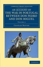 An Account of the War in Portugal Between Don Pedro and Don Miguel - Charles Napier