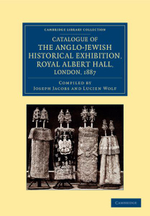 Catalogue of the Anglo-Jewish Historical Exhibition, Royal Albert Hall, London, 1887 : Cambridge Library Collection - British and Irish History, General