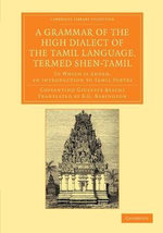 A Grammar of the High Dialect of the Tamil Language, Termed Shen-Tamil : to Which is Added, an Introduction to Tamil Poetry - C. G. Beschi