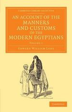 An Account of the Manners and Customs of the Modern Egyptians : Written in Egypt During the Years 1833, -34, and -35, Partly from Notes Made During a Former Visit to That Country in the Years 1825, -26, -27 and -28 - Edward William Lane