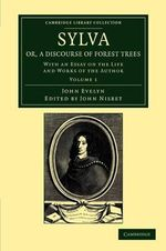 Sylva, or, a Discourse of Forest Trees : With an Essay on the Life and Works of the Author - John Evelyn