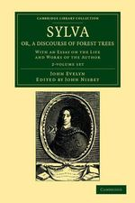 Sylva, Or, a Discourse of Forest Trees 2 Volume Set : With an Essay on the Life and Works of the Author - John Evelyn
