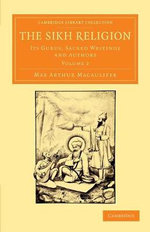The Sikh Religion : Its Gurus, Sacred Writings and Authors - Max Arthur Macauliffe