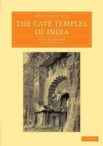 The Cave Temples of India : Cambridge Library Collection - Perspectives from the Royal Asiatic Society - James Fergusson