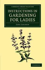 Instructions in Gardening for Ladies - Jane Loudon