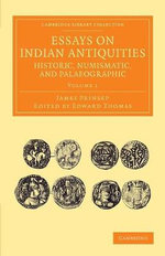 Essays on Indian Antiquities, Historic, Numismatic, and Palaeographic : to Which are Added Tables, Illustrative of Indian History, Chronology, Modern Coinages, Weights, Measures, Etc. - James Prinsep