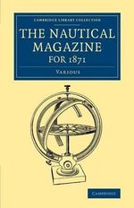 The Nautical Magazine for 1871 : Cambridge Library Collection - The Nautical Magazine - Various