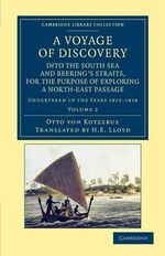 A Voyage of Discovery, into the South Sea and Beering's Straits, for the Purpose of Exploring a North-East Passage : Undertaken in the Years 1815-1818, at the Expense of His Highness the Chancellor of the Empire, Count Romanzoff, in the Ship Rurick - Otto Von Kotzebue