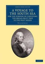 A Voyage to the South Sea, for the Purpose of Conveying the Bread-fruit Tree to the West Indies : In His Majesty's Ship the Bounty, Commanded by Lieutenant William Bligh - William Bligh