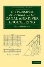 The Principles and Practice of Canal and River Engineering : An Enigmatic Figure in the History of Philosophy a... - David G. Stevenson