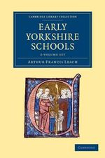 Early Yorkshire Schools 2 Volume Set : Primary School Edition - Arthur Francis Leach
