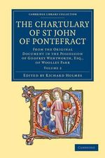 The Chartulary of St John of Pontefract : from the Original Document in the Possession of Godfrey Wentworth, Esq., of Woolley Park