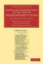 Notes and Emendations to the Text of Shakespeare's Plays : The Textual Controversy - John Payne Collier