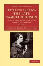 Letters to and from the Late Samuel Johnson, Ll.D. : To Which are Added Some Poems Never Before Printed - Samuel Johnson