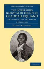 The Interesting Narrative of the Life of Olaudah Equiano 2 Volume Set : Or Gustavus Vassa, the African - Olaudah Equiano