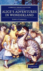 Alice's Adventures in Wonderland : Cambridge Library Collection - Fiction and Poetry - Lewis Carroll