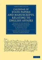 Calendar of State Papers and Manuscripts, Relating to English Affairs : Existing in the Archives and Collections of Venice, and in Other Libraries of Northern Italy