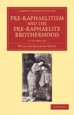 Pre-Raphaelitism and the Pre-Raphaelite Brotherhood 2 Volume Set - William Holman Hunt