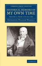 Historical Memoirs of My Own Time : Volume 1 - Sir Nathaniel William Wraxall
