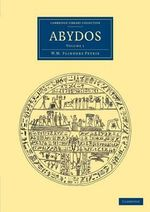 Abydos : Cambridge Library Collection - Archaeology - Sir William Matthew Flinders Petrie