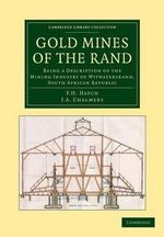 Gold Mines of the Rand : Being a Description of the Mining Industry of Witwatersrand, South African Republic - F. H. Hatch