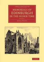 Memorials of Edinburgh in the Olden Time : Volume 1 - Daniel Wilson
