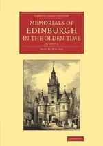 Memorials of Edinburgh in the Olden Time : Cambridge Library Collection - Art and Architecture - Daniel Wilson