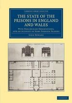 The State of the Prisons in England and Wales : with Preliminary Observations and an Account of Some Foreign Prisons - John Howard