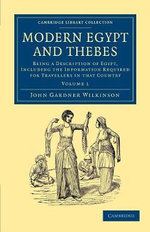 Modern Egypt and Thebes : Being a Description of Egypt, Including the Information Required for Travellers in That Country - John Gardner Wilkinson