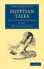 Egyptian Tales: Volume 1 : Translated from the Papyri - Sir William Matthew Flinders Petrie