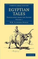 Egyptian Tales: Volume 2 : Translated from the Papyri - Sir William Matthew Flinders Petrie