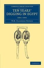 Ten Years' Digging in Egypt : 1881-1891 - Sir William Matthew Flinders Petrie