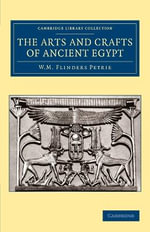 The Arts and Crafts of Ancient Egypt - Sir William Matthew Flinders Petrie