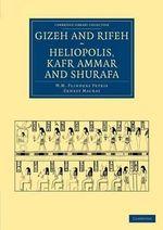 Gizeh and Rifeh, Heliopolis, Kafr Ammar and Shurafa - Sir William Matthew Flinders Petrie