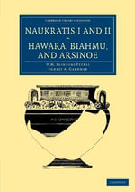 Naukratis I and II, Hawara, Biahmu, and Arsinoe : Cambridge Library Collection - Egyptology - Sir William Matthew Flinders Petrie