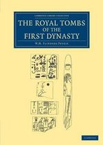 The Royal Tombs of the First Dynasty - Sir William Matthew Flinders Petrie