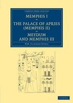 Memphis I, The Palace of Apries (Memphis II), Meydum and Memphis III : Cambridge Library Collection - Archaeology - Sir William Matthew Flinders Petrie