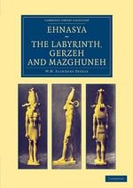 Ehnasya, The Labyrinth, Gerzeh and Mazghuneh : Cambridge Library Collection - Egyptology - Sir William Matthew Flinders Petrie