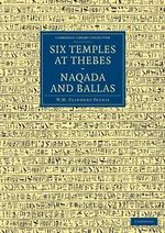 Six Temples at Thebes, Naqada and Ballas : Cambridge Library Collection - Archaeology - Sir William Matthew Flinders Petrie