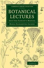Botanical Lectures : And the Florist's Manual - Maria Jacson