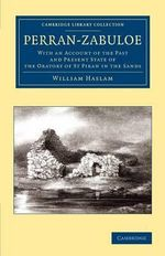 Perran-zabuloe : With an Account of the Past and Present State of the Oratory of St Piran in the Sands - William Haslam