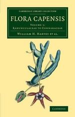Flora Capensis : Being a Systematic Description of the Plants of the Cape Colony, Caffraria and Port Natal, and Neighbouring Territories - William H. Harvey