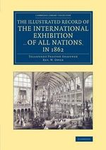 The Illustrated Record of the International Exhibition... of All Nations, in 1862 - Taliaferro Preston Shaffner