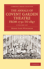 The Annals of Covent Garden Theatre from 1732 to 1897 - 2 Volume Set - Henry Saxe Wyndham