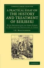 A Practical Essay on the History and Treatment of Beriberi : With Observations on Some Forms of Rheumatism Prevailing in India - J. G. Malcolmson