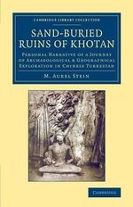 Sand-Buried Ruins of Khotan : Personal Narrative of a Journey of Archaeological & Geographical Exploration in Chinese Turkestan - M. Aurel Stein