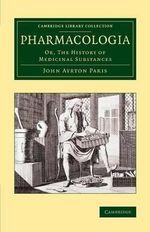 Pharmacologia : Or, The History of Medicinal Substances - John Ayrton Paris