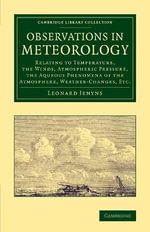 Observations in Meteorology : Relating to Temperature, the Winds, Atmospheric Pressure, the Aqueous Phenomena of the Atmosphere, Weather-Changes, Etc. - Leonard Jenyns